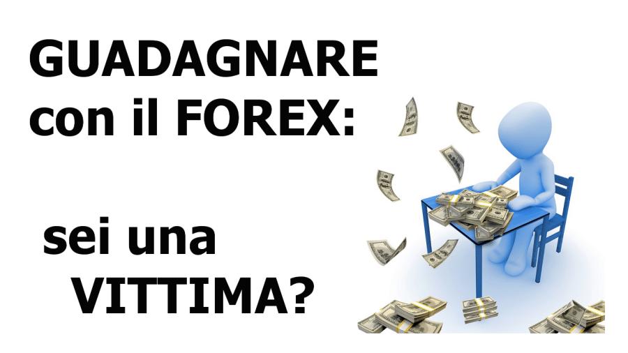 Guadagnare con il Forex: sei una vittima?