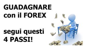 Guadagnare con il Forex: i 4 passi da seguire!