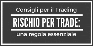 Rischio per trade: la regola essenziale