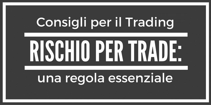 Consigli per il trading, rischio per trade, una regola essenziale